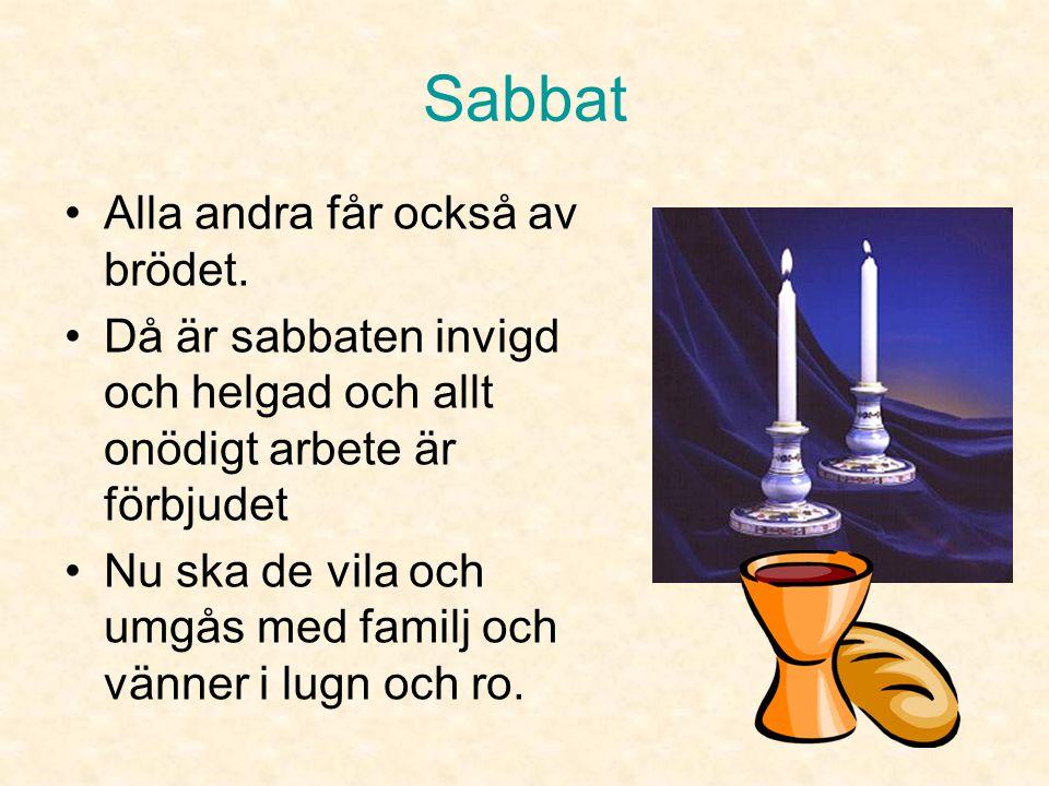 Sabbat •Pappan välsignar barnen, sedan läser han en bön med en bägare vin i handen. •Alla tvättar händerna. •Duken över bröden tas bort. •Pappan bryte