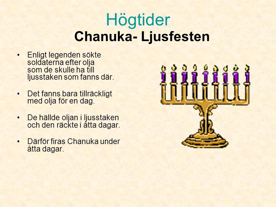 Högtider Channukka- Ljusfesten •Pågår i 8 dagar •Firar minnet av när judiska soldater tog tillbaka sitt tempel från avgudadyrkare och återinförde guds
