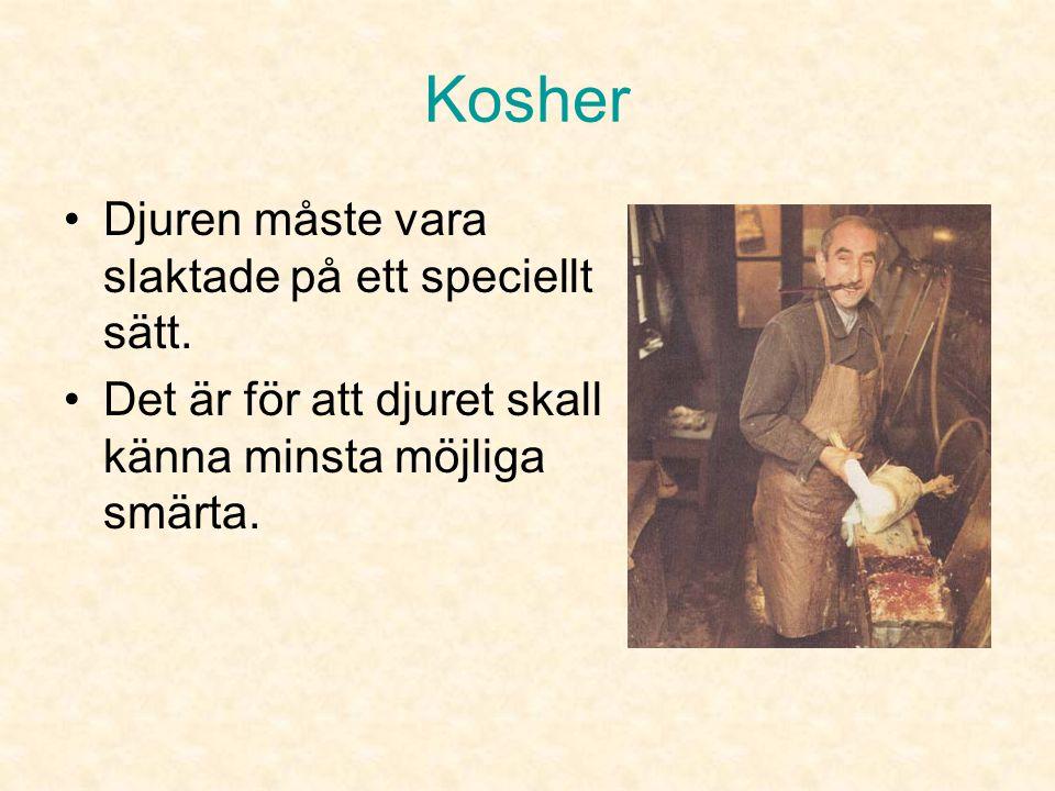 Kosher •I Toran finns reglerna om vad man får och inte får äta (3 Mos 11 och 5 Mos 14). •Där skiljer man mellan föda som är koscher (riktig) och icke