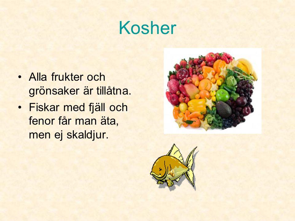 Kosher •Djuren måste vara slaktade på ett speciellt sätt.