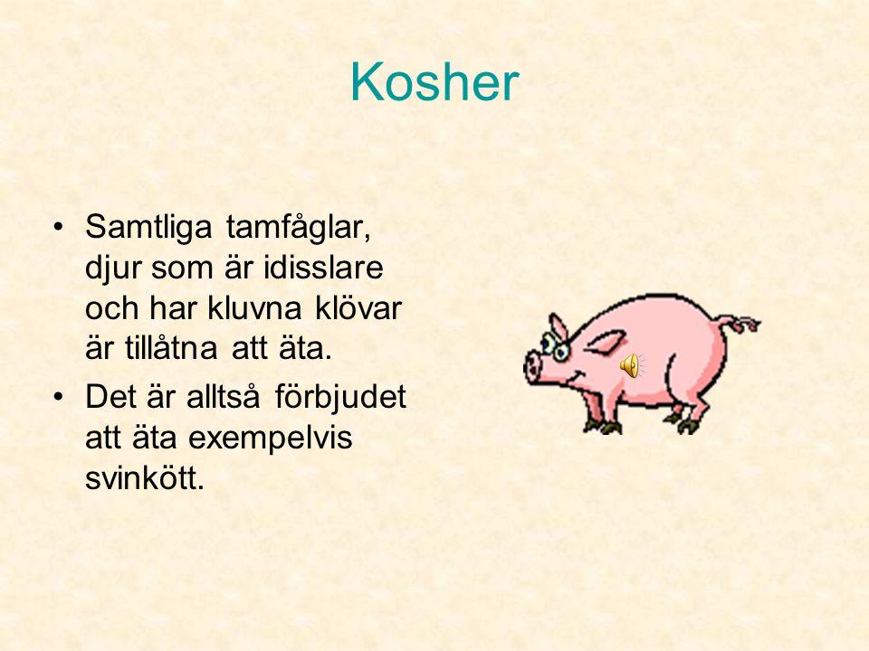 Kosher •Alla frukter och grönsaker är tillåtna. •Fiskar med fjäll och fenor får man äta, men ej skaldjur.