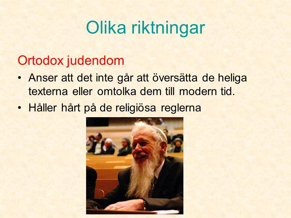 Olika riktningar Reformjudendom •Håller inte så hårt på mat- och sabbatsreglerna. •Män och kvinnor ber tillsammans i synagogan. •De har kvinnliga rabb