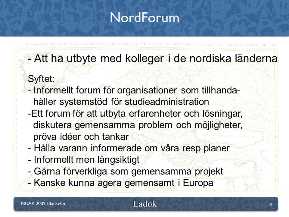 9 NUAK 2009 /Backelin NordForum - Att ha utbyte med kolleger i de nordiska länderna Syftet: - Informellt forum för organisationer som tillhanda- hålle