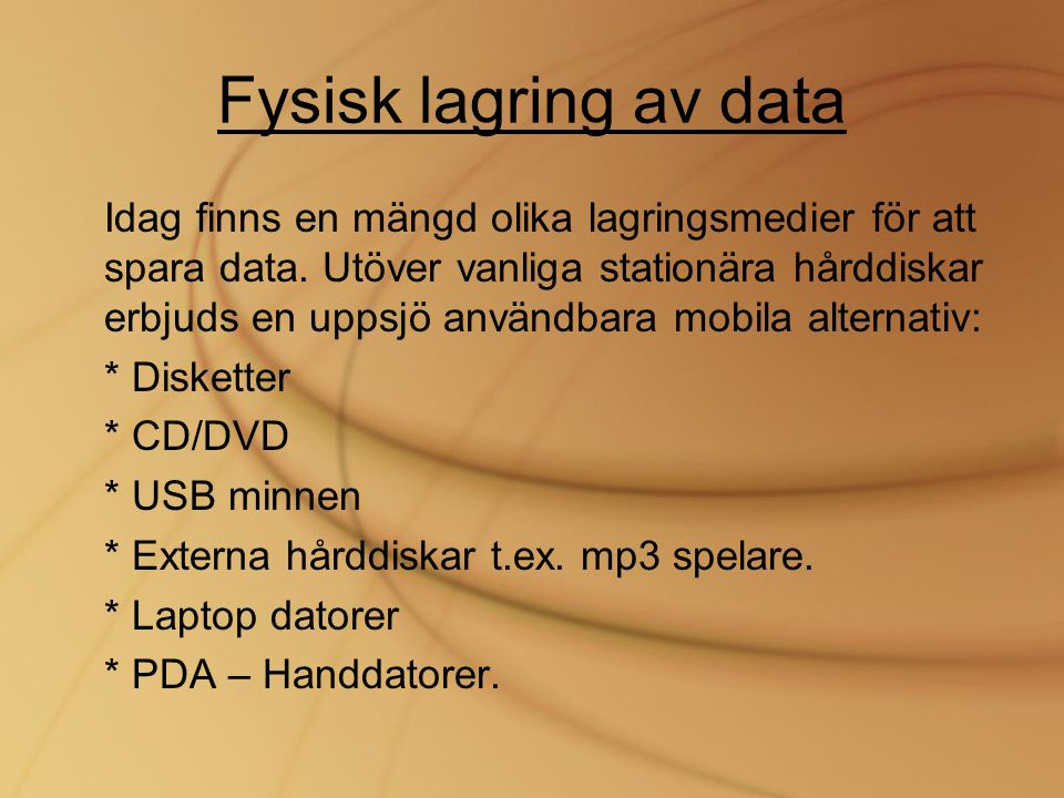 Fysisk lagring av data Idag finns en mängd olika lagringsmedier för att spara data. Utöver vanliga stationära hårddiskar erbjuds en uppsjö användbara