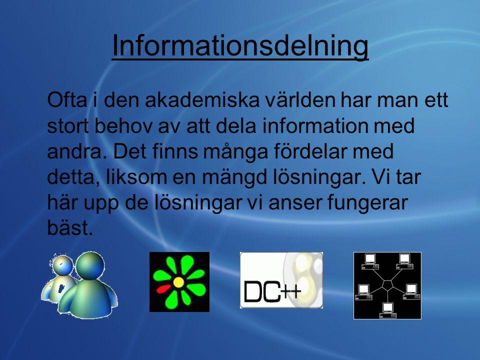 Informationsdelning Ofta i den akademiska världen har man ett stort behov av att dela information med andra. Det finns många fördelar med detta, likso