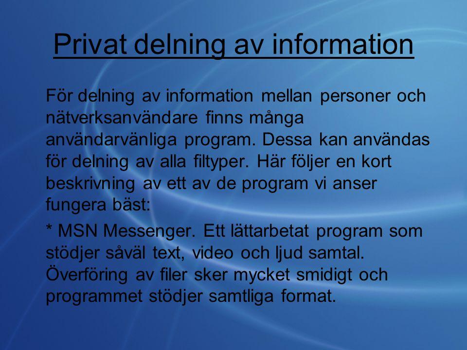 Privat delning av information För delning av information mellan personer och nätverksanvändare finns många användarvänliga program. Dessa kan användas