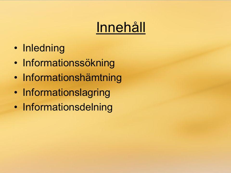 •Inledning •Informationssökning •Informationshämtning •Informationslagring •Informationsdelning Innehåll