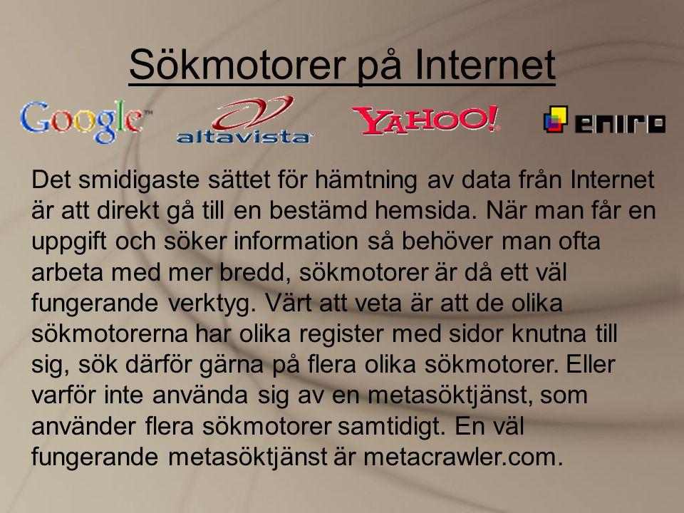 Sökmotorer på Internet Det smidigaste sättet för hämtning av data från Internet är att direkt gå till en bestämd hemsida. När man får en uppgift och s
