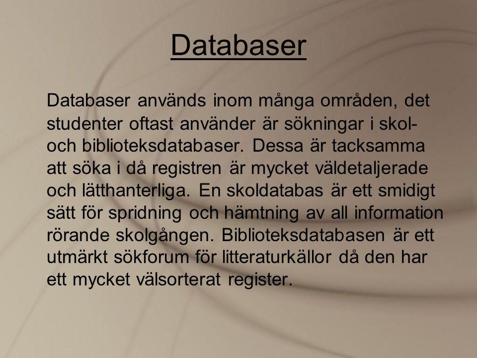 Databaser Databaser används inom många områden, det studenter oftast använder är sökningar i skol- och biblioteksdatabaser. Dessa är tacksamma att sök