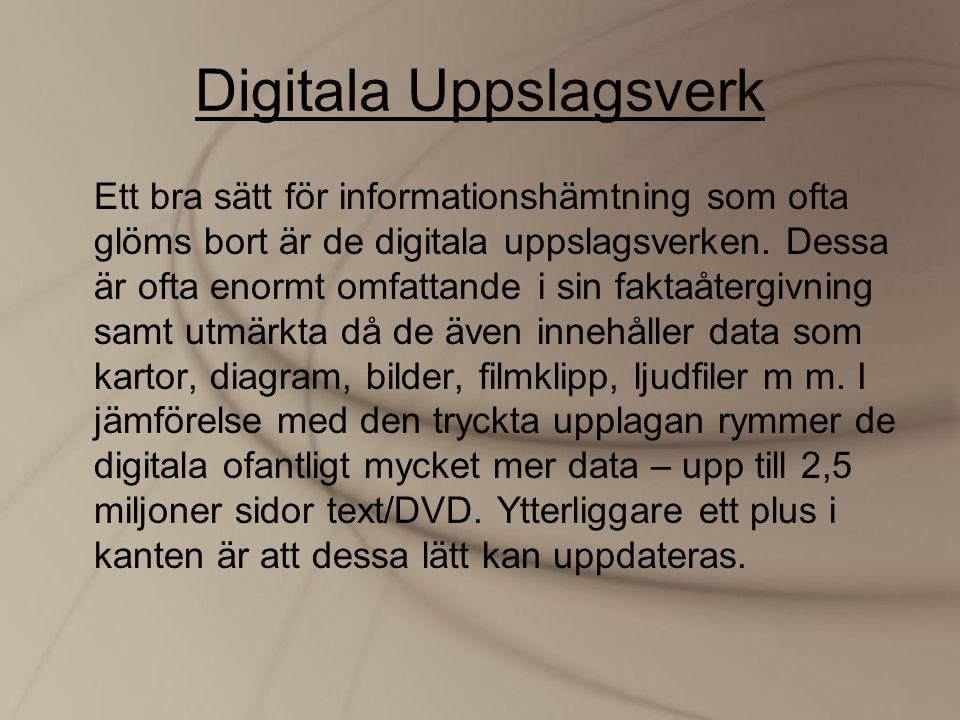 Digitala Uppslagsverk Ett bra sätt för informationshämtning som ofta glöms bort är de digitala uppslagsverken. Dessa är ofta enormt omfattande i sin f