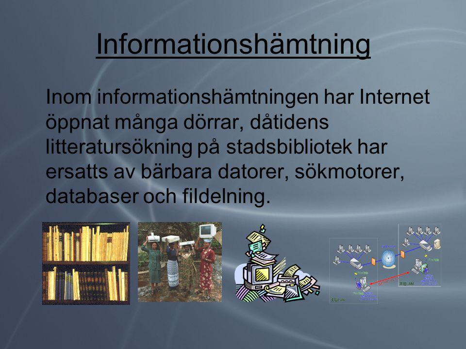 Informationshämtning Inom informationshämtningen har Internet öppnat många dörrar, dåtidens litteratursökning på stadsbibliotek har ersatts av bärbara
