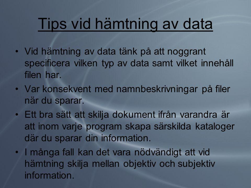 Tips vid hämtning av data •Vid hämtning av data tänk på att noggrant specificera vilken typ av data samt vilket innehåll filen har. •Var konsekvent me