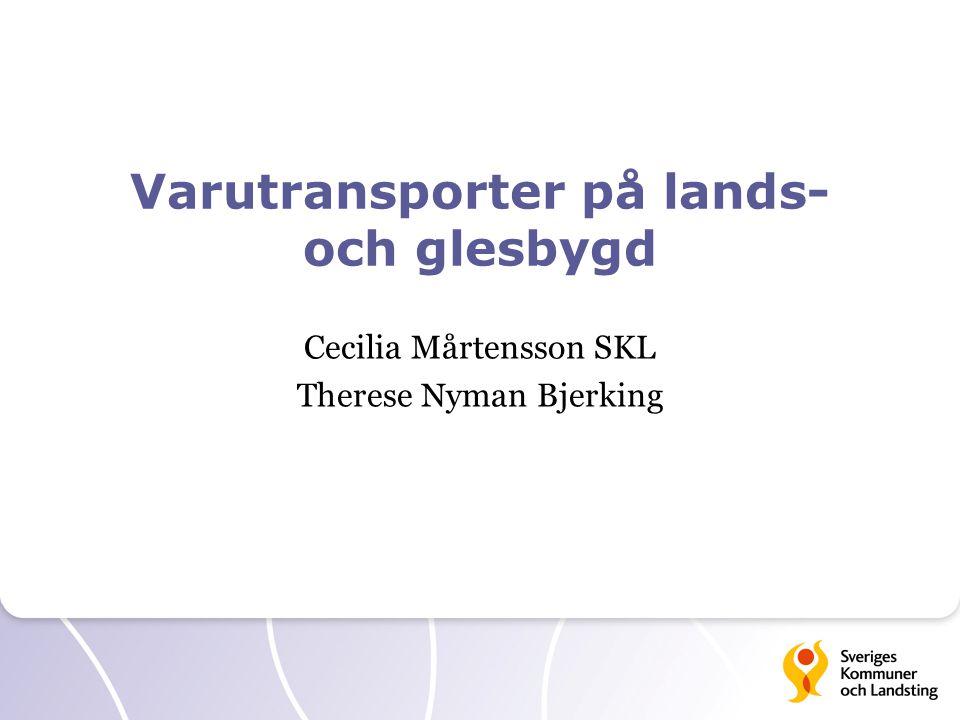 Varutransporter på lands- och glesbygd Cecilia Mårtensson SKL Therese Nyman Bjerking