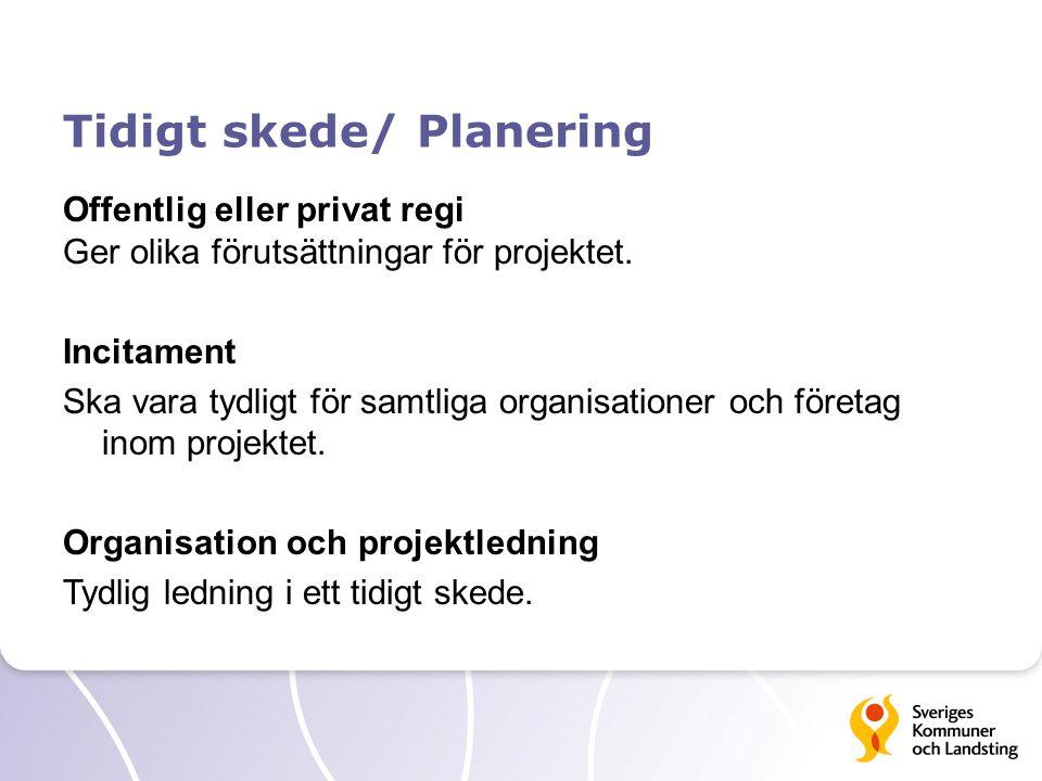 Tidigt skede/ Planering Offentlig eller privat regi Ger olika förutsättningar för projektet. Incitament Ska vara tydligt för samtliga organisationer o