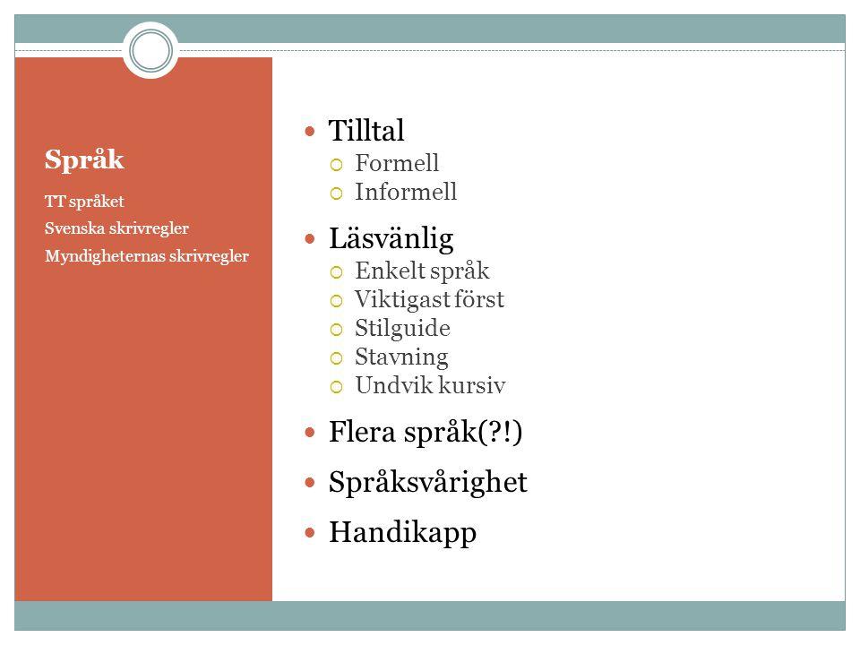 Språk TT språket Svenska skrivregler Myndigheternas skrivregler  Tilltal  Formell  Informell  Läsvänlig  Enkelt språk  Viktigast först  Stilgui