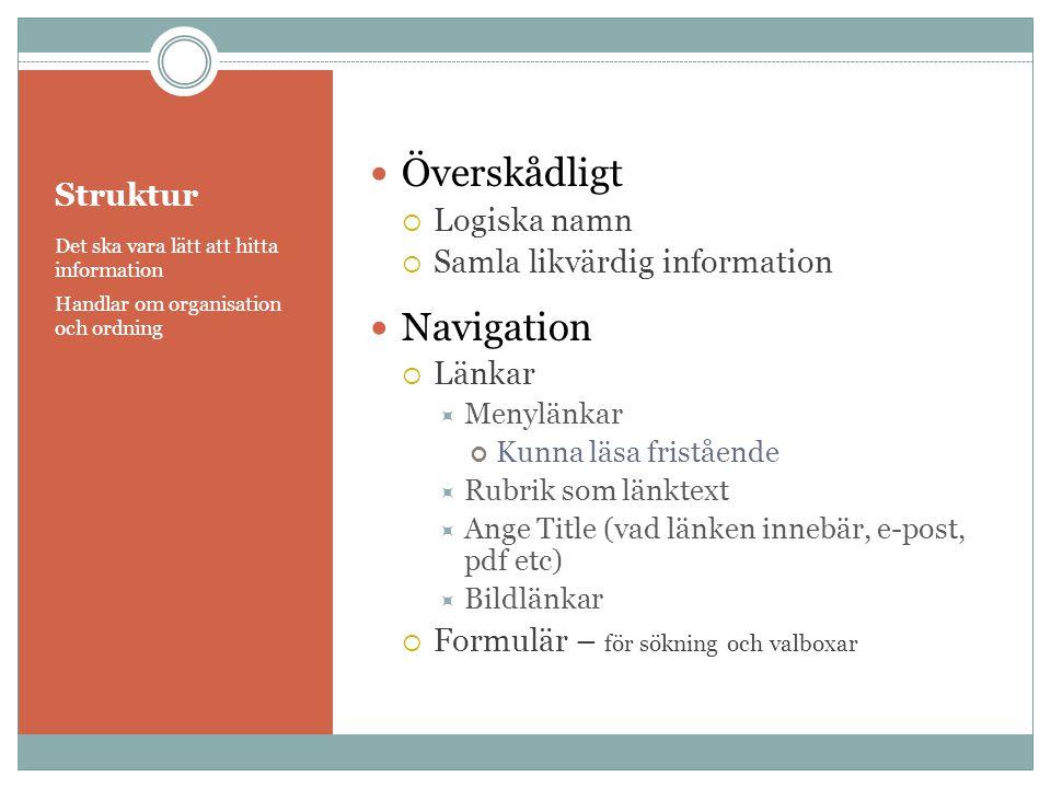 Struktur Det ska vara lätt att hitta information Handlar om organisation och ordning  Överskådligt  Logiska namn  Samla likvärdig information  Nav