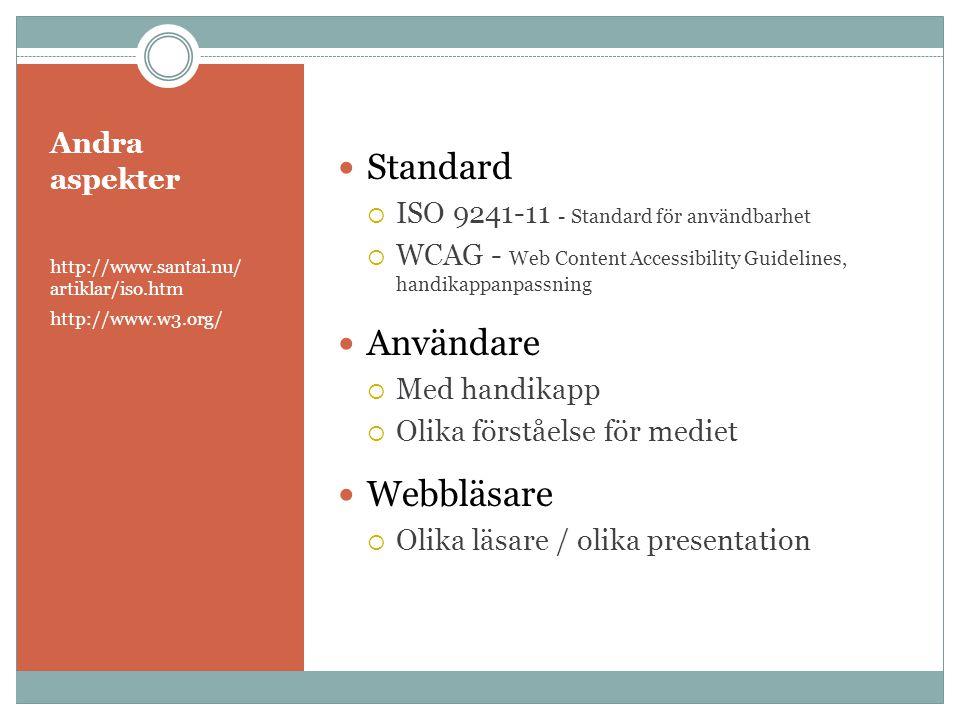 Andra aspekter http://www.santai.nu/ artiklar/iso.htm http://www.w3.org/  Standard  ISO 9241-11 - Standard för användbarhet  WCAG - Web Content Acc