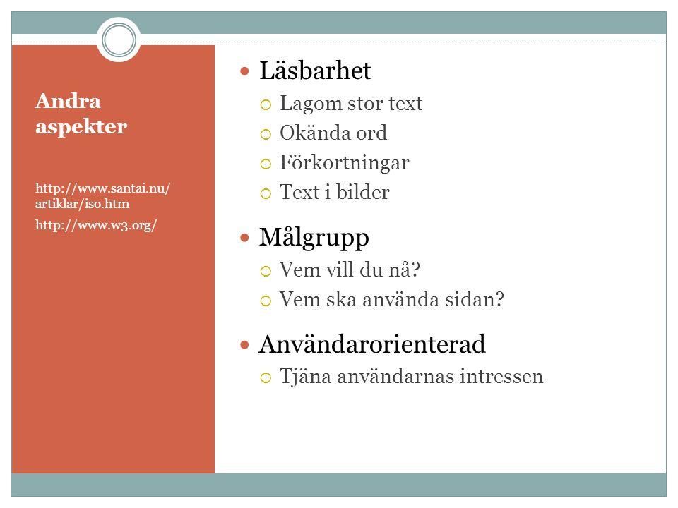 Andra aspekter http://www.santai.nu/ artiklar/iso.htm http://www.w3.org/  Läsbarhet  Lagom stor text  Okända ord  Förkortningar  Text i bilder 