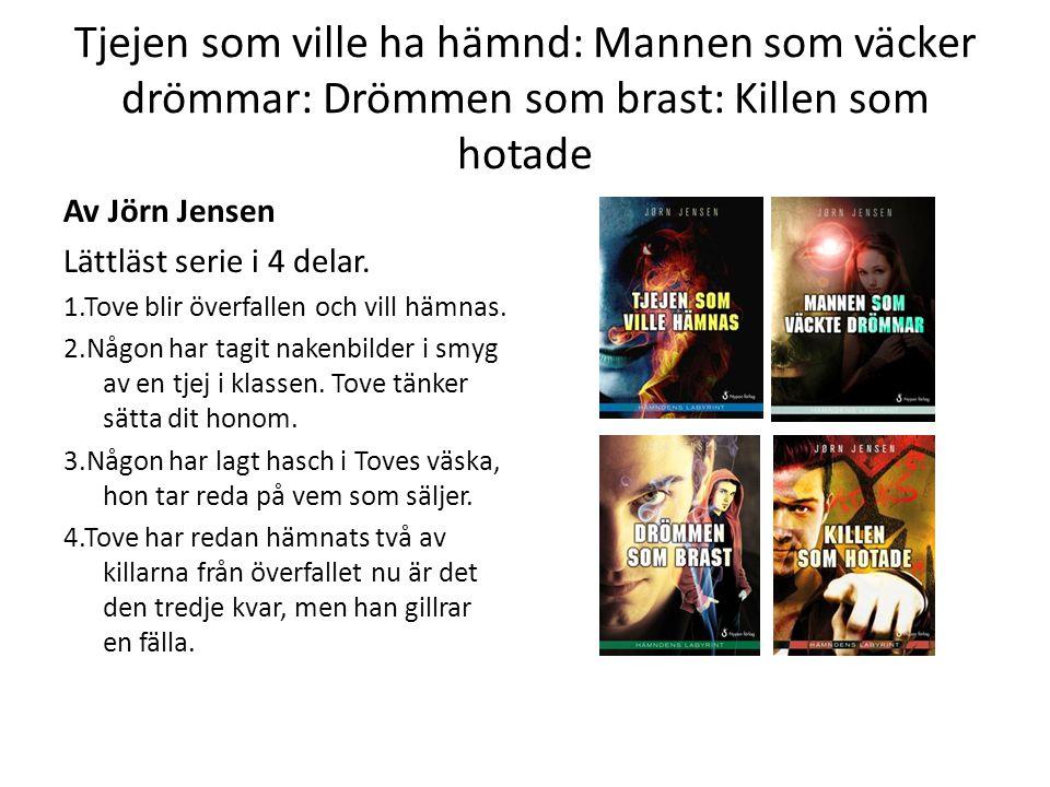 Tjejen som ville ha hämnd: Mannen som väcker drömmar: Drömmen som brast: Killen som hotade Av Jörn Jensen Lättläst serie i 4 delar.