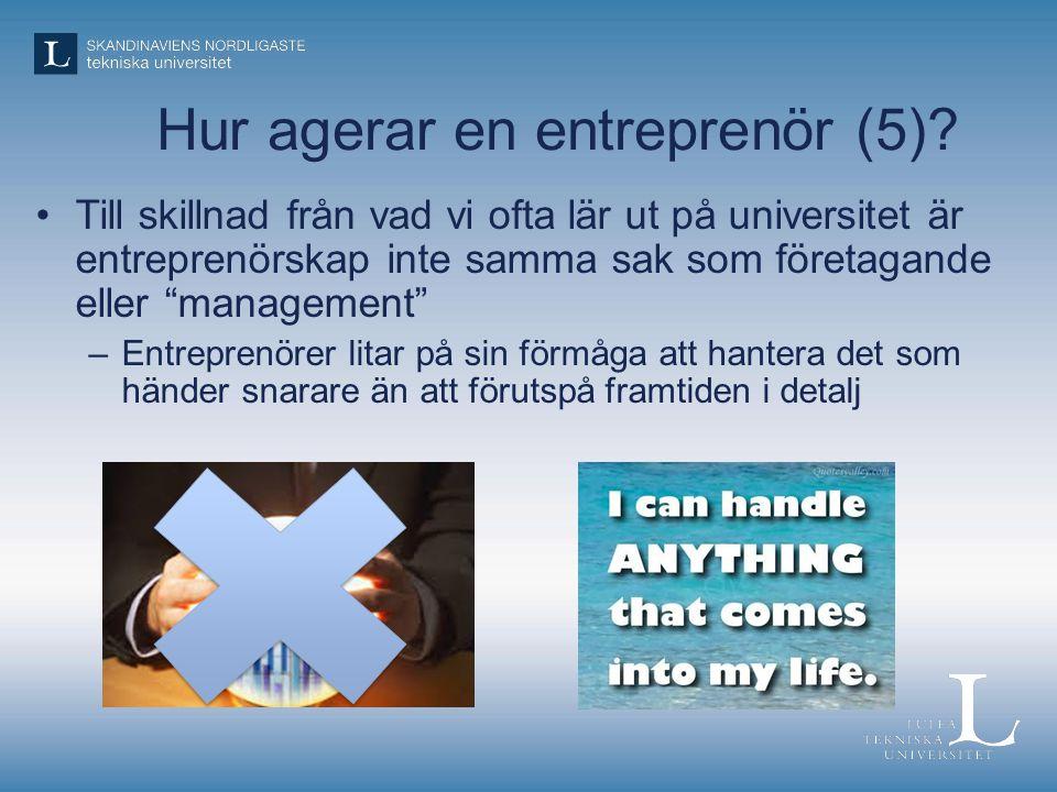 """Hur agerar en entreprenör (5)? •Till skillnad från vad vi ofta lär ut på universitet är entreprenörskap inte samma sak som företagande eller """"manageme"""