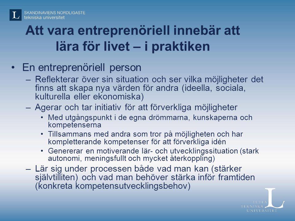 Att vara entreprenöriell innebär att lära för livet – i praktiken •En entreprenöriell person –Reflekterar över sin situation och ser vilka möjligheter