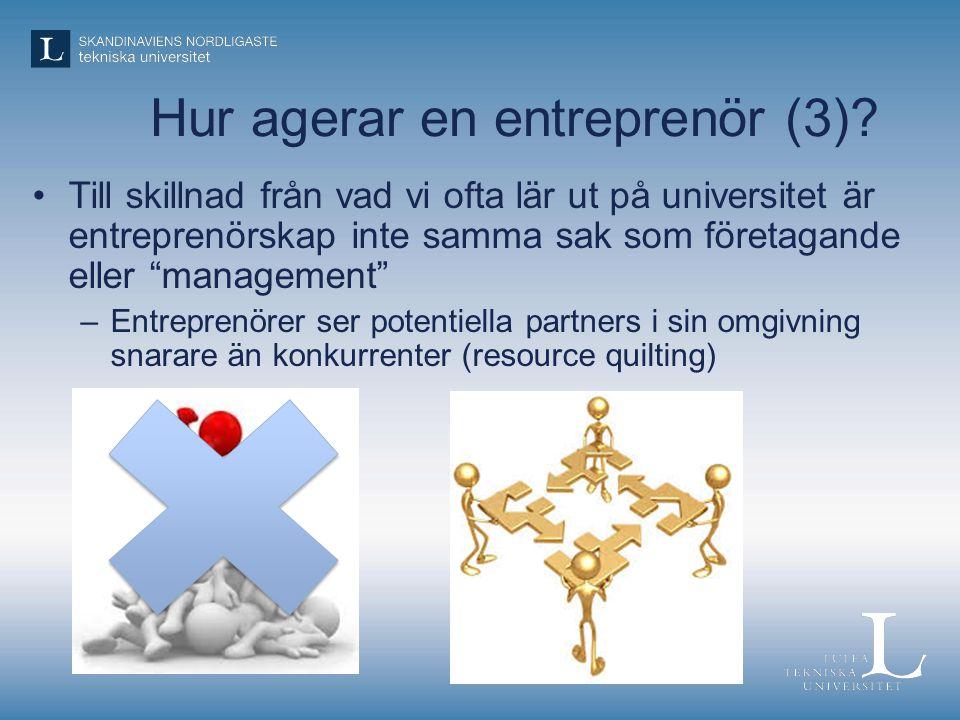 """Hur agerar en entreprenör (3)? •Till skillnad från vad vi ofta lär ut på universitet är entreprenörskap inte samma sak som företagande eller """"manageme"""