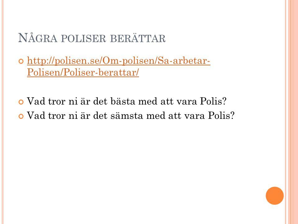 N ÅGRA POLISER BERÄTTAR http://polisen.se/Om-polisen/Sa-arbetar- Polisen/Poliser-berattar/ Vad tror ni är det bästa med att vara Polis.
