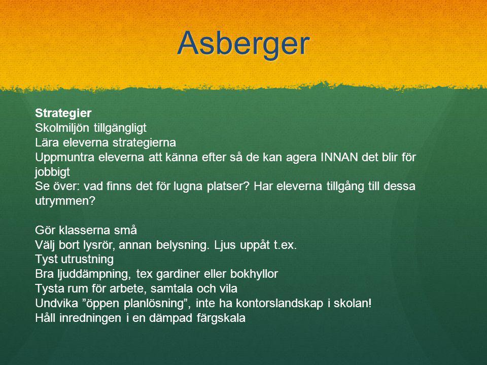 Asberger Strategier Skolmiljön tillgängligt Lära eleverna strategierna Uppmuntra eleverna att känna efter så de kan agera INNAN det blir för jobbigt Se över: vad finns det för lugna platser.