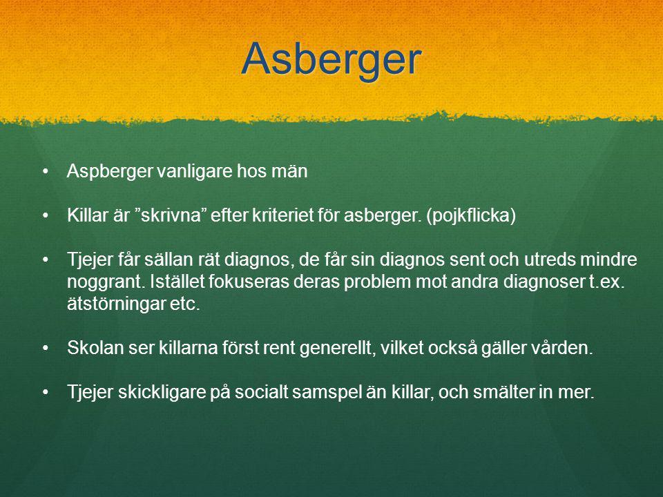 Asberger •Aspberger vanligare hos män •Killar är skrivna efter kriteriet för asberger.