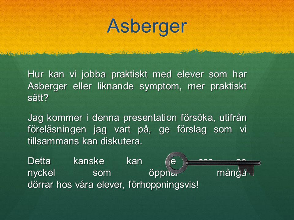 Asberger Hur kan vi jobba praktiskt med elever som har Asberger eller liknande symptom, mer praktiskt sätt.