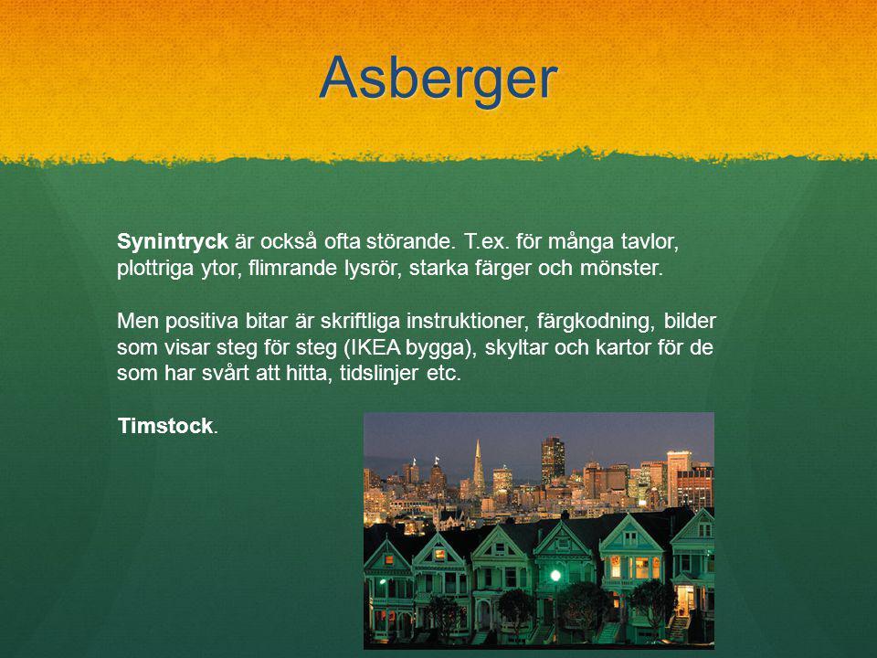 Asberger Synintryck är också ofta störande.T.ex.
