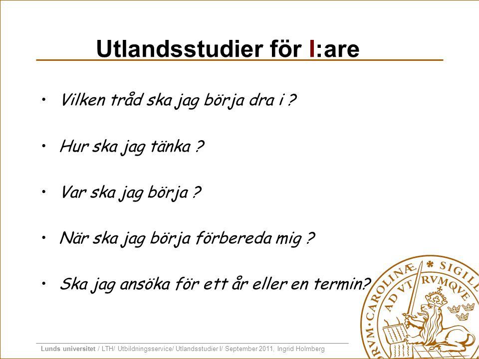 Lunds universitet / LTH/ Utbildningsservice/ Utlandsstudier I/ September 2011, Ingrid Holmberg Utlandsstudier för I:are •Vilken tråd ska jag börja dra