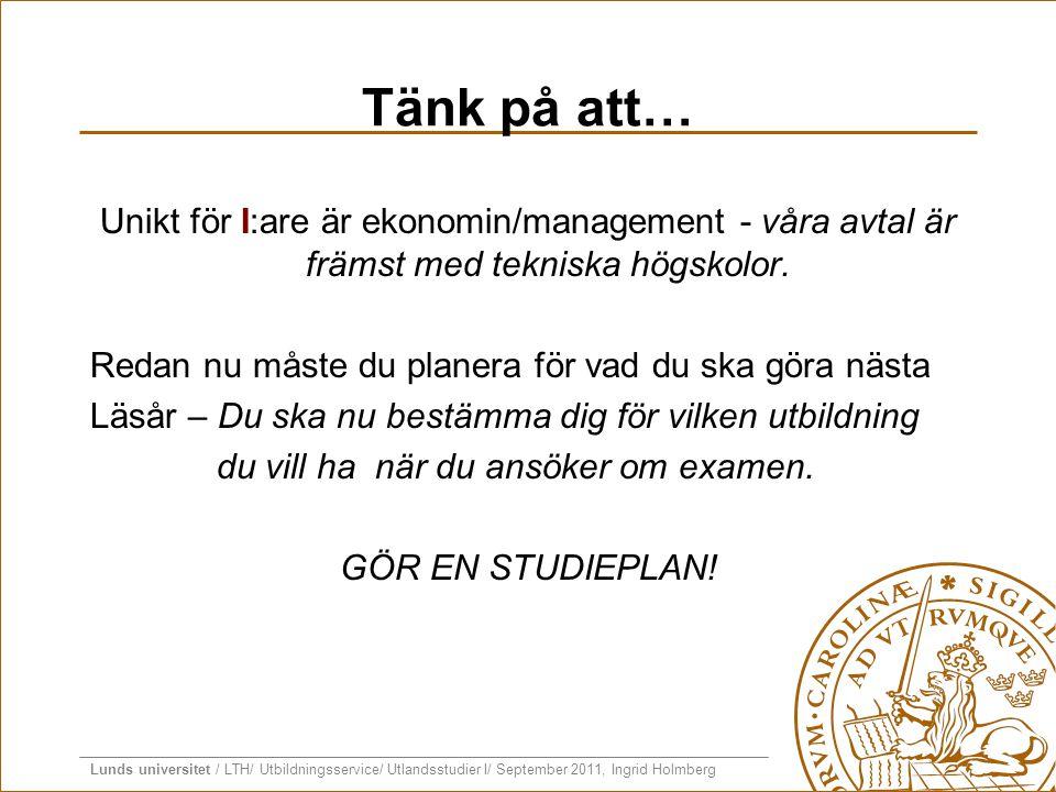 Lunds universitet / LTH/ Utbildningsservice/ Utlandsstudier I/ September 2011, Ingrid Holmberg Tänk på att… Unikt för I:are är ekonomin/management - v