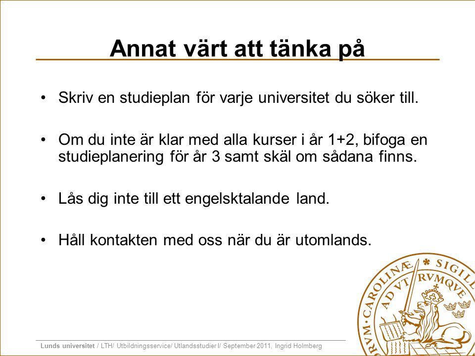 Lunds universitet / LTH/ Utbildningsservice/ Utlandsstudier I/ September 2011, Ingrid Holmberg Annat värt att tänka på •Skriv en studieplan för varje
