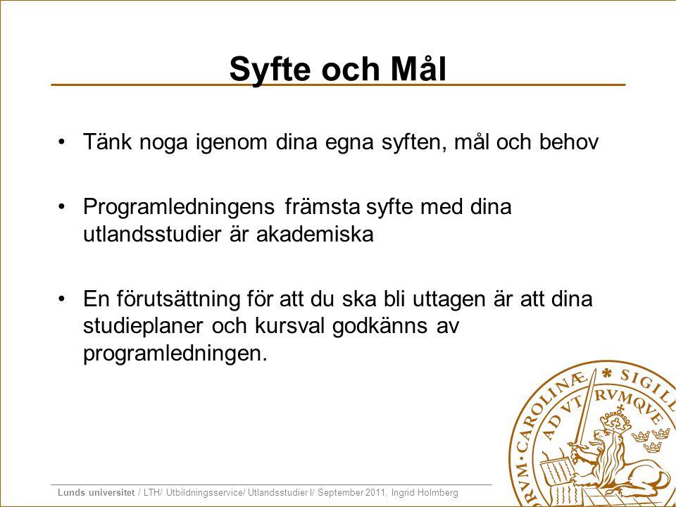 Lunds universitet / LTH/ Utbildningsservice/ Utlandsstudier I/ September 2011, Ingrid Holmberg Syfte och Mål •Tänk noga igenom dina egna syften, mål o