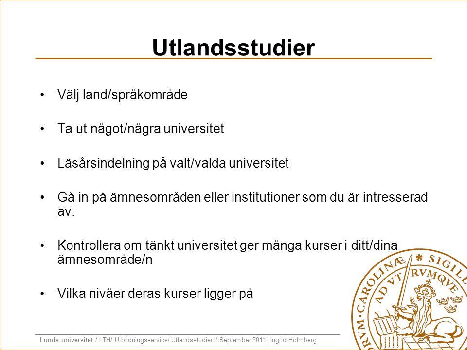 Lunds universitet / LTH/ Utbildningsservice/ Utlandsstudier I/ September 2011, Ingrid Holmberg Utlandsstudier •Välj land/språkområde •Ta ut något/någr