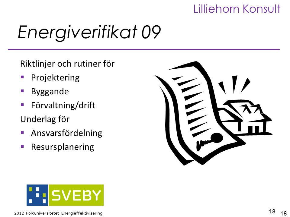18 2012 Folkuniversitetet_Energieffektivisering Lilliehorn Konsult Energiverifikat 09 Riktlinjer och rutiner för  Projektering  Byggande  Förvaltni