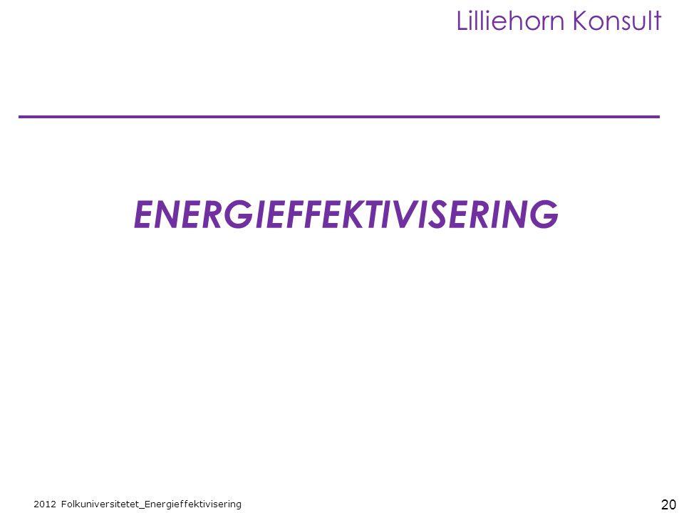 20 2012 Folkuniversitetet_Energieffektivisering Lilliehorn Konsult ENERGIEFFEKTIVISERING