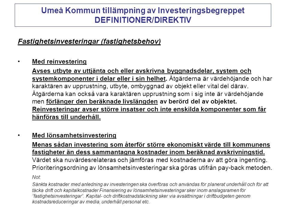 Umeå Kommun tillämpning av Investeringsbegreppet DEFINITIONER/DIREKTIV Fastighetsinvesteringar (fastighetsbehov) •Med reinvestering Avses utbyte av ut