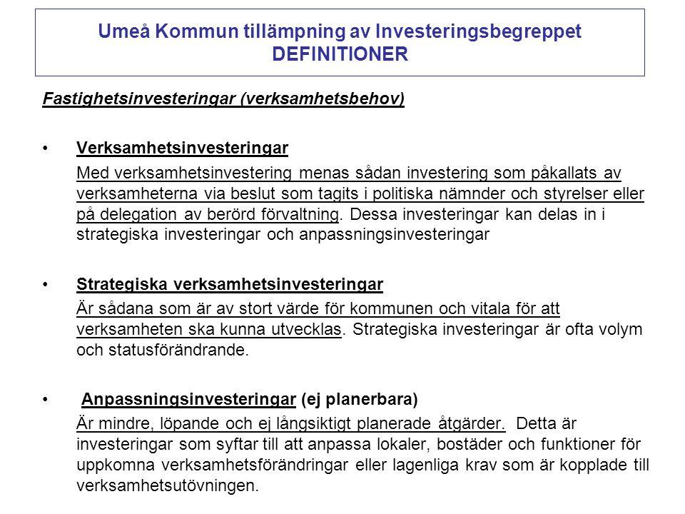 Umeå Kommun tillämpning av Investeringsbegreppet DEFINITIONER Fastighetsinvesteringar (verksamhetsbehov) •Verksamhetsinvesteringar Med verksamhetsinvestering menas sådan investering som påkallats av verksamheterna via beslut som tagits i politiska nämnder och styrelser eller på delegation av berörd förvaltning.