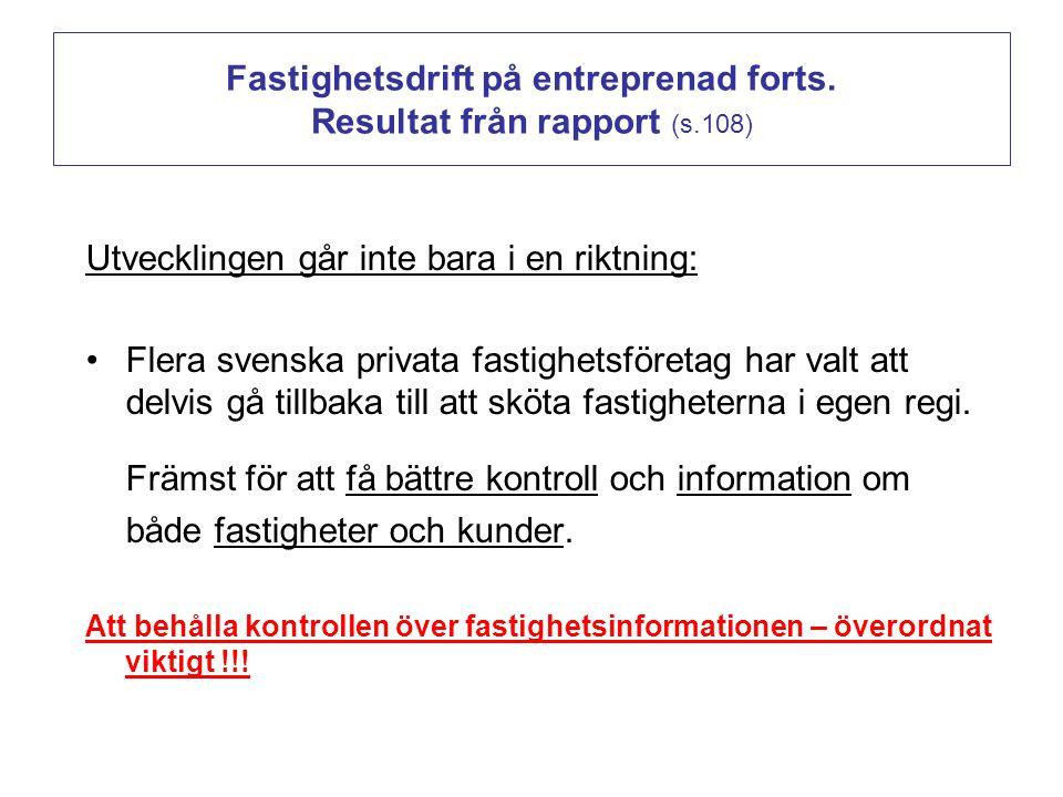 Fastighetsdrift på entreprenad forts. Resultat från rapport (s.108) Utvecklingen går inte bara i en riktning: •Flera svenska privata fastighetsföretag