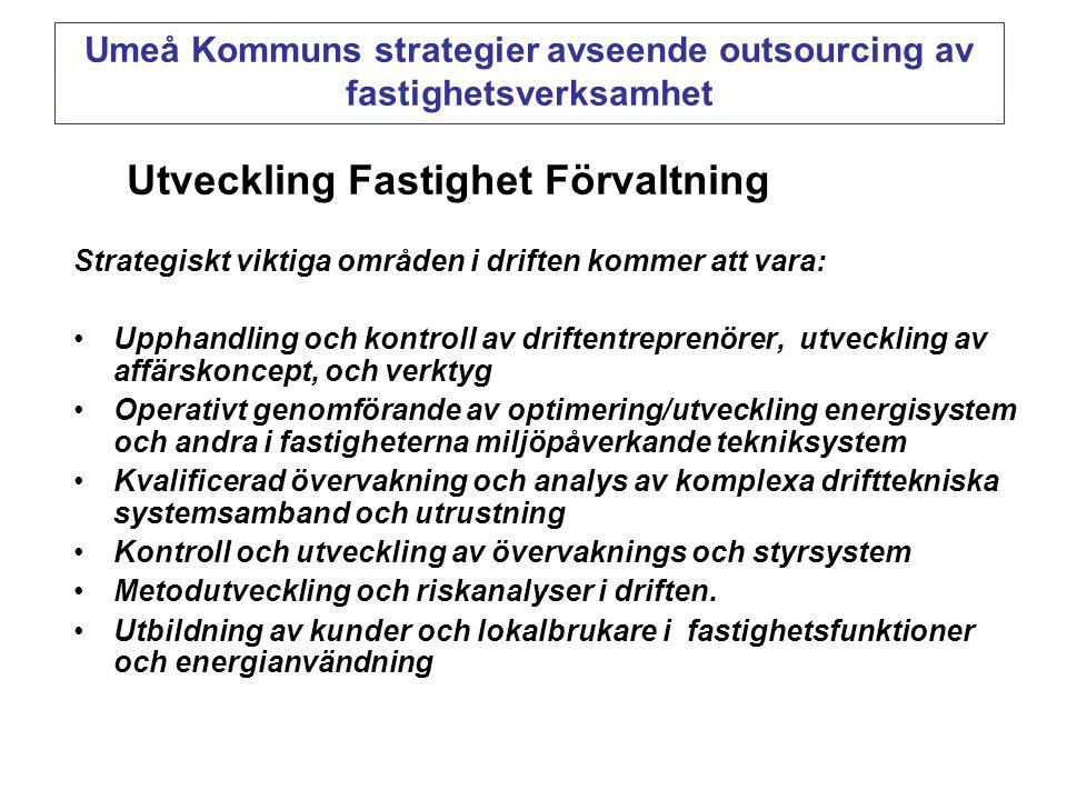 Utveckling Fastighet Förvaltning Strategiskt viktiga områden i driften kommer att vara: •Upphandling och kontroll av driftentreprenörer, utveckling av