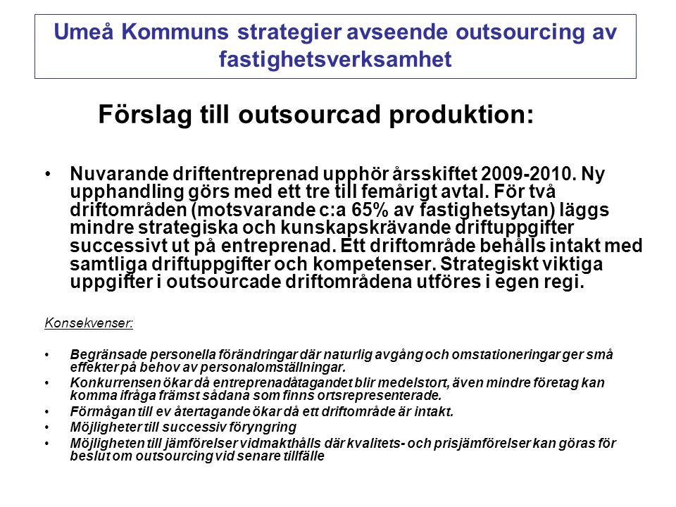 Förslag till outsourcad produktion: •Nuvarande driftentreprenad upphör årsskiftet 2009-2010. Ny upphandling görs med ett tre till femårigt avtal. För
