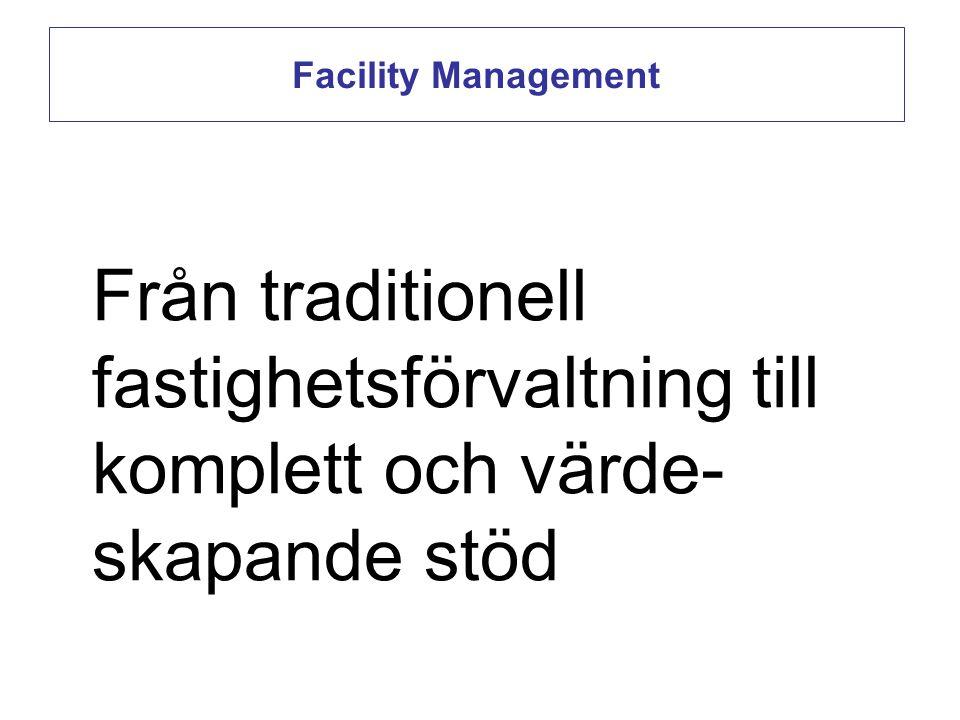 Facility Management Från traditionell fastighetsförvaltning till komplett och värde- skapande stöd