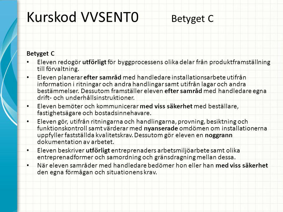 Kurskod VVSENT0 Betyget C Betyget C • Eleven redogör utförligt för byggprocessens olika delar från produktframställning till förvaltning. • Eleven pla
