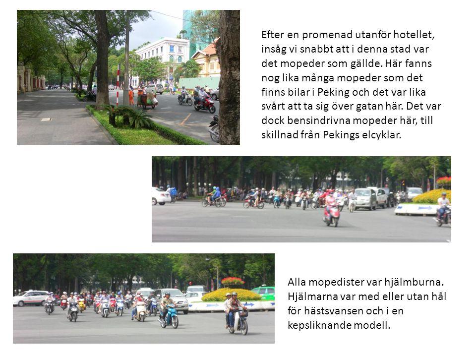 Efter en promenad utanför hotellet, insåg vi snabbt att i denna stad var det mopeder som gällde. Här fanns nog lika många mopeder som det finns bilar