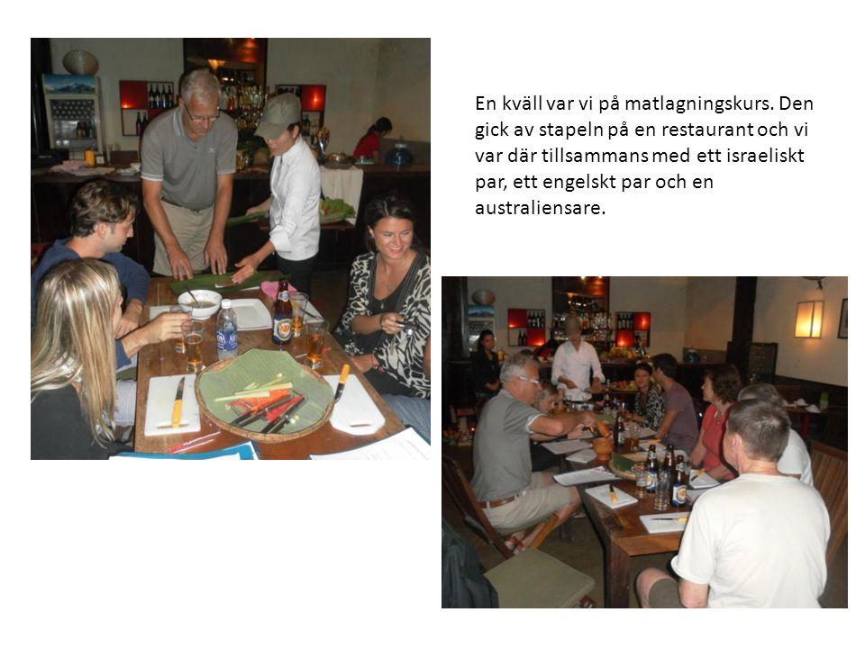En kväll var vi på matlagningskurs. Den gick av stapeln på en restaurant och vi var där tillsammans med ett israeliskt par, ett engelskt par och en au
