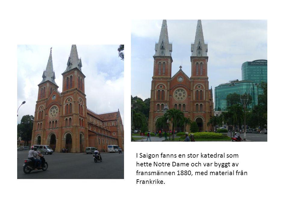 I Saigon fanns en stor katedral som hette Notre Dame och var byggt av fransmännen 1880, med material från Frankrike.