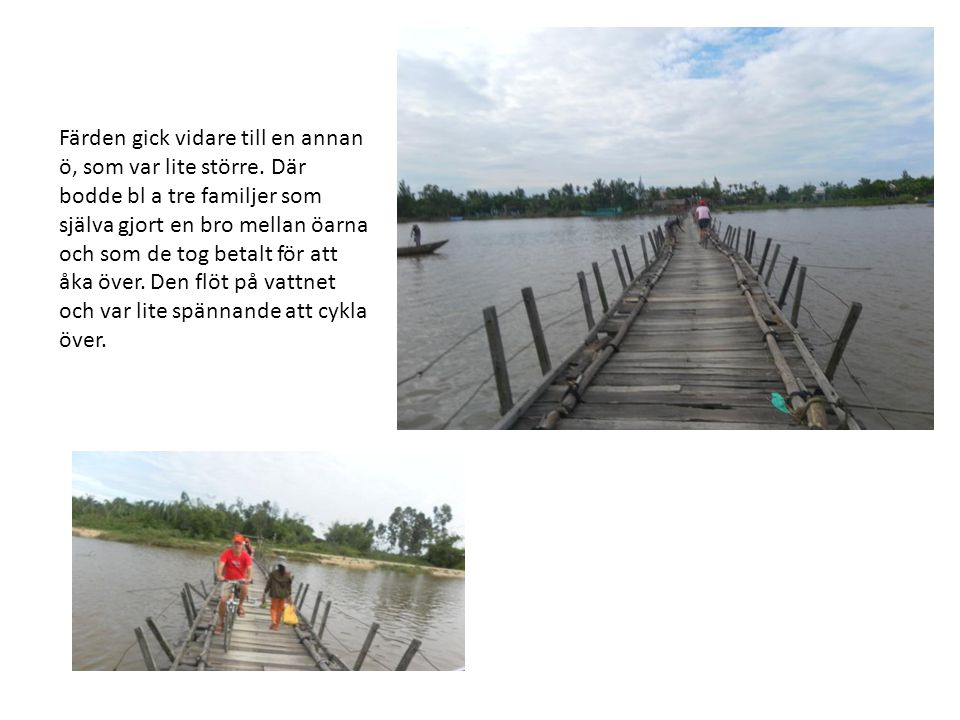 Färden gick vidare till en annan ö, som var lite större. Där bodde bl a tre familjer som själva gjort en bro mellan öarna och som de tog betalt för at