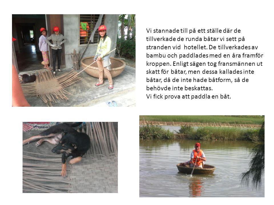 Vi stannade till på ett ställe där de tillverkade de runda båtar vi sett på stranden vid hotellet. De tillverkades av bambu och paddlades med en åra f